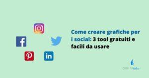 Come creare grafiche per i social: 3 tool gratuiti e facili da usare