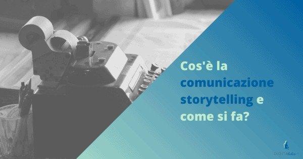 Cos'è la comunicazione storytelling e come si fa?