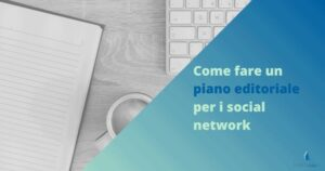 Come fare un piano editoriale per i social network