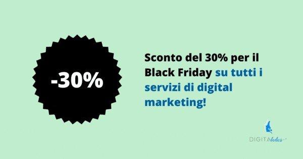 Sconto del 30% per il Black Friday su tutti i servizi di digital marketing!