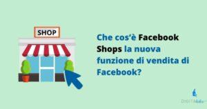 Che cos'è Facebook Shops la nuova funzione di vendita di Facebook?