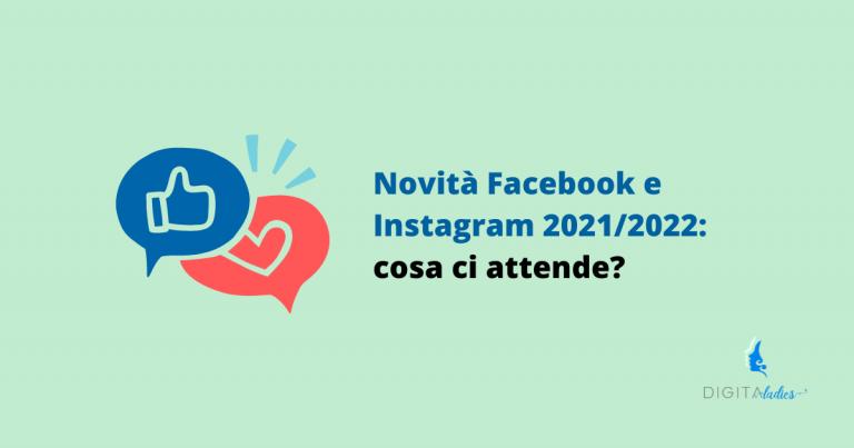 Read more about the article Novità Facebook e Instagram 2021/2022: cosa ci aspetta?